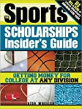 img - for The Sports Scholarships Insider's Guide: Getting Money for College at Any Division   [SPORTS SCHOLARSHIPS INSIDE-2E] [Paperback] book / textbook / text book