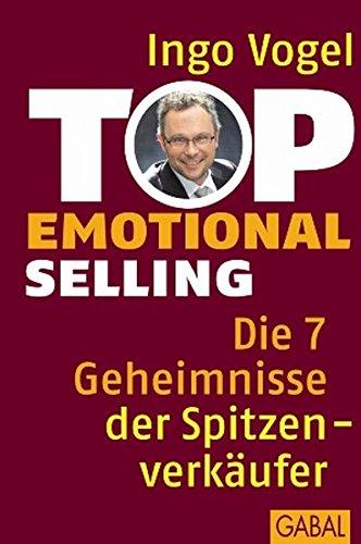 Top Emotional Selling: Die 7 Geheimnisse der Spitzenverkäufer (Dein Business)