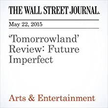 'Tomorrowland' Review: Future Imperfect (       UNABRIDGED) by Joe Morgenstern Narrated by Ken Borgers