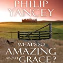 What's So Amazing About Grace? (       UNABRIDGED) by Philip Yancey Narrated by Bill Richards