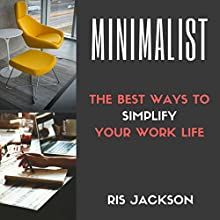 Minimalist: The Best Ways to Simplify Your Work Life Audiobook by Ris Jackson Narrated by Kimberly Hughey