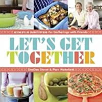 Let's Get Together: Simple Recipes for Gatherings With Friends