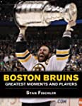 Boston Bruins: Greatest Moments and P...
