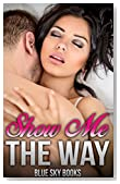 Romance: Billionaire Romance: Show me The Way (New Neighbor Millionaire First Time Older Man Shy Girl) (New Adult Contemporary Romance Short Stories)