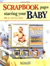 Scrapbook Pages Starring Your Baby: 250 All New Page Ideas (Memory Makers)