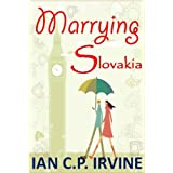 'Marrying Slovakia' : A Romantic Adventure (Book One and Book Two)by IAN  C.P. IRVINE