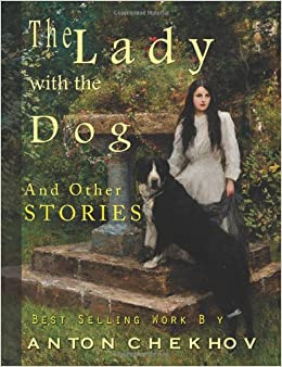 lady dog chekhov essays This 1013 word essay is about fiction, the lady with the dog, literature, russian literature, anna, anton chekhov read the full essay now.