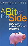 img - for A Bit on the Side: 500 Ways to Boost Your Income book / textbook / text book