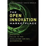The Open Innovation Marketplace: Creating Value in the Challenge Driven Enterprise ~ Alpheus Bingham