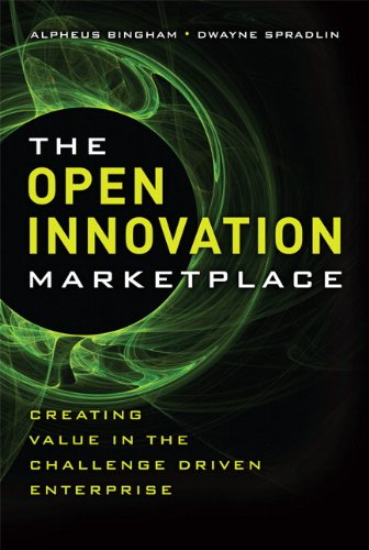Open Innovation Marketplace, The:Creating Value in the Challenge      Driven Enterprise