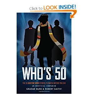 Who's 50: The 50 Doctor Who Stories to Watch Before You Die-An Unofficial Companion by Graeme Burk and Robert Smith?