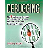 "Debugging: The 9 Indispensable Rules for Finding Even the Most Elusive Software and Hardware Problemsvon ""David J. Agans"""