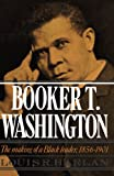 Booker T. Washington: Volume 1: The Making of a Black Leader, 1856-1901 (Galaxy Book: 428)