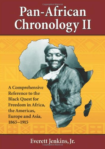 Pan-African Chronology II: A Comprehensive Reference to the Black Quest for Freedom in Africa, the Americas, Europe and