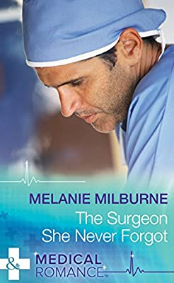 The Surgeon She Never Forgot (Mills & Boon Medical)