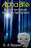 S. A Stewart Alpha Bite: He took her free will. Now she's fighting back.: Volume 1 (Noah Wilson Series)