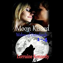 Moon Kissed: Wolves of Outerlands, Volumes 1 - 4 (       UNABRIDGED) by Lorraine Kennedy Narrated by Susan Eichhorn Young