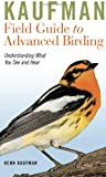 Kaufman Field Guide to Advanced Birding (Kaufman Field Guides) (0547248326) by Kaufman, Kenn
