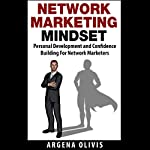 Network Marketing Mindset: Personal Development and Confidence Building for Network Marketers | Argena Olivis