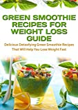 Green Smoothie Recipes For Weight Loss Guide: Delicious Detoxifying Green Smoothie Recipes That Will Help You Lose Weight Fast (Staff for Life Book 2)
