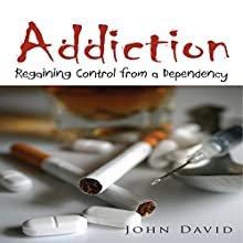 Addiction: Regaining Control from a Dependency (       UNABRIDGED) by John David Narrated by James Luckhurst