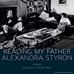 Reading My Father: A Memoir | Alexandra Styron