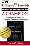 Using CAS Features Like a Champion (TI-Nspire (TM) Tutorials: Getting Started With the TI-Nspire Graphing Calculator Book 2) (English Edition)