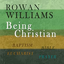 Being Christian: Baptism, Bible, Eucharist, Prayer (       UNABRIDGED) by Rowan Williams Narrated by Peter Noble