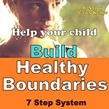 Help Your Child Build Healthy Boundaries: 7 Step System: Transcend Mediocrity, Book 26 (       UNABRIDGED) by J.B. Snow, Casey Keller Narrated by Christopher Hudspeth