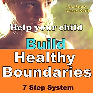 Help Your Child Build Healthy Boundaries: 7 Step System Audiobook