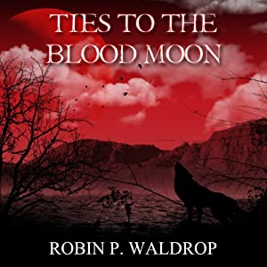 Ties to the Blood Moon | [Robin P. Waldrop]