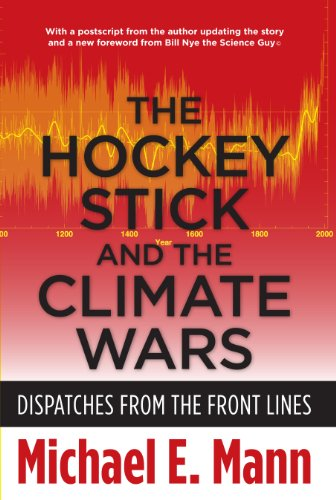 The Hockey Stick and the Climate Wars: Dispatches from the Front Lines: Michael E. Mann: 9780231152556: Amazon.com: Books