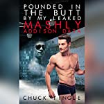 Pounded in the Butt by My Leaked Mashly Addison Data | Chuck Tingle