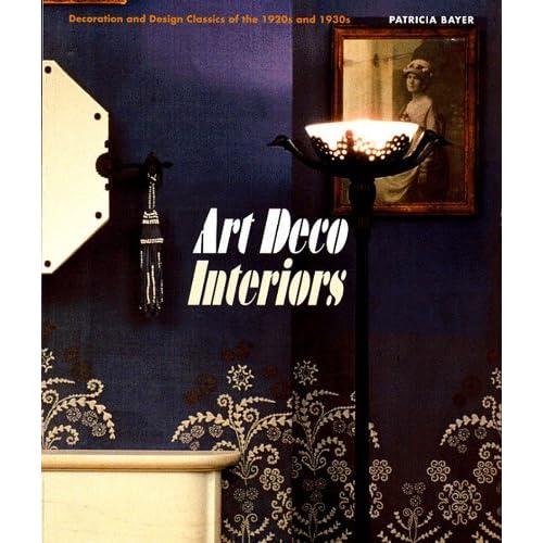 Art Deco Interiors Decoration And Design Classics Of The