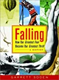 img - for Falling: How Our Greatest Fear Became Our Greatest Thrill--A History 1st edition by Soden, Garrett (2003) Hardcover book / textbook / text book