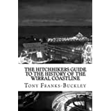 The HitchHikers Guide to the History of the Wirral Coastlineby Tony Franks-Buckley