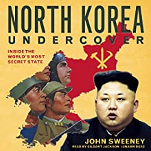 North Korea Undercover: Inside the World's Most Secret State (       UNABRIDGED) by John Sweeney Narrated by Gildart Jackson