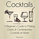 Cocktails: A Beginners Guide to Making Classic and Contemporary Cocktails at Home | Andy Arnott