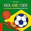 Kick & Cook: Das Kochbuch zur Fu�ball-WM 2014