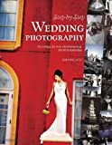 Step-by-Step Wedding Photography: Techniques for Professional Photographers