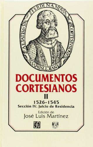 Documentos cortesianos II: 1526-1545, secci n IV: juicio de residencia (Seccion de Obras de Historia) (Spanish Edition)