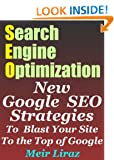 Search Engine Optimization: New Google SEO Strategies to Blast Your Site to the Top of Google