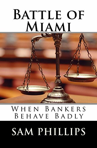 Battle of Miami; When Bankers Behave Badly by Sam Phillips