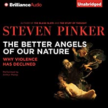 The Better Angels of Our Nature: Why Violence Has Declined Audiobook by Steven Pinker Narrated by Arthur Morey