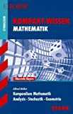 Kompakt-Wissen Gymnasium - Kompendium Mathematik: Analysis - Stochastik - Geometrie