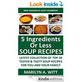 Top Class 5 Ingredients or Less Soups: Latest Collection of Top 30 Tested, Proven, Most-Wanted Delicious And Quick Soup Recipes For You And Your Family