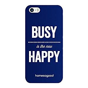 HomeSoGood Busy Is The New Happy Blue 3D Mobile Case For iPhone 5/5s (Back Cover)