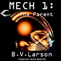Mech 1: The Parent (       UNABRIDGED) by B. V. Larson Narrated by Mirron Willis