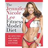 The Jennifer Nicole Lee Fitness Model Diet: JNL's Super Fitness Model Secrets to a Sexy, Strong, Sleek Physiqueby Jennifer Nicole Lee
