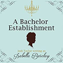 A Bachelor Establishment Audiobook by Jodi Taylor Narrated by Anna Bentinck